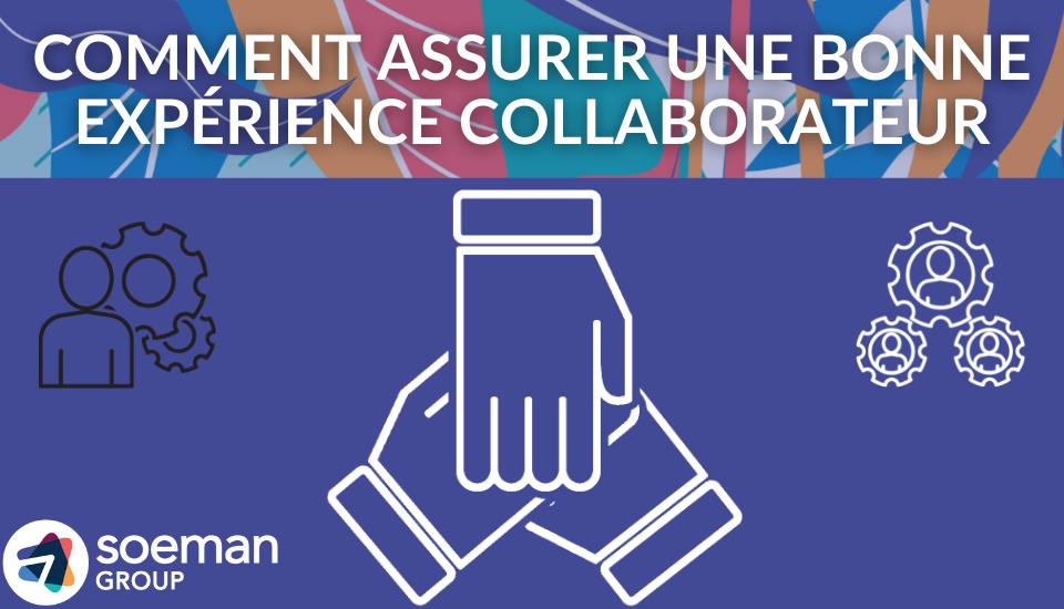Comment assurer une bonne expérience collaborateur